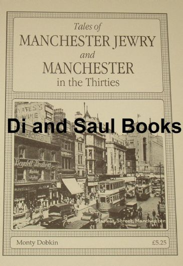 Tales of Manchester Jewry and Manchester in the Thirties, by Monty Dobkin